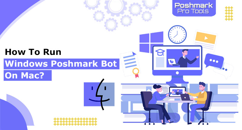 Poshmark Tips and Tricks: How To Run A Windows Poshmark Bot On A Mac