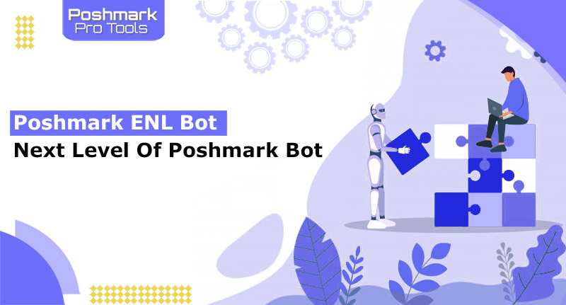 Poshmark ENL Bot - The Next Level of The Poshmark Bot