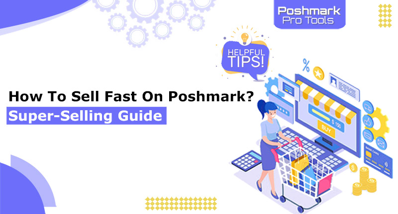 How To Sell Fast On Poshmark Super Selling Guide