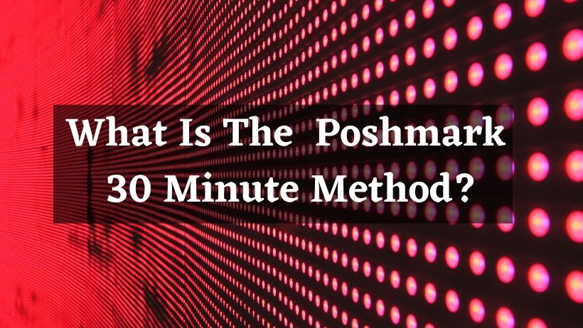 What Is The Poshmark 30 Minute Method (1)