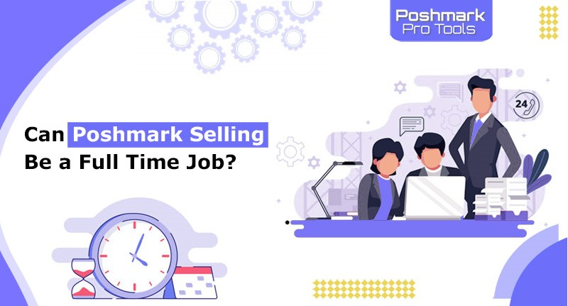 Poshmark selling be a full time job